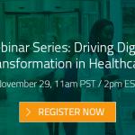 Webinar Series: Driving Digital Transformation in Healthcare